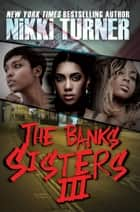 The Banks Sisters 3 ebook by Nikki Turner