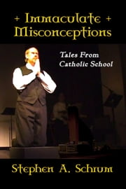 Immaculate Misconceptions ebook by Stephen Schrum
