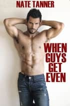 When Guys Get Even: Three Tales of Payback ebook by Nate Tanner