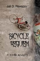 Bicycle Requiem - A zombie novelette ebook by Juli D. Revezzo