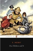 Five Children and It ebook by E. Nesbit, E. Nesbit, Gillian Avery,...