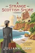 A Strange Scottish Shore ebook by Juliana Gray