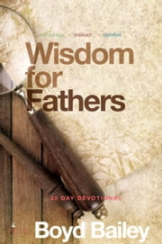 Wisdom for Fathers ebook by Boyd Bailey