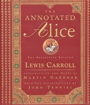 The Annotated Alice: The Definitive Edition (The Annotated Books) ebook by Lewis Carroll,John Tenniel,Martin Gardner
