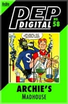 Pep Digital Vol. 058: Archie's Madhouse ebook by Archie Superstars