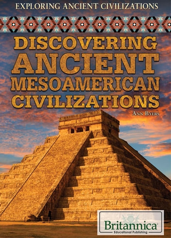 Discovering Ancient Mesoamerican Civilizations ebook by Ann Byers