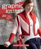 Graphic Knits ebook by Alexis Winslow