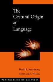 The Gestural Origin of Language ebook by David F. Armstrong,Sherman E. Wilcox