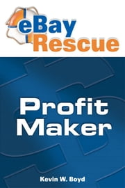 Ebay Rescue Profit Maker ebook by Kevin W. Boyd