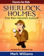 Sherlock Holmes re-told for children: The Red-Headed League ebook by Mark Williams