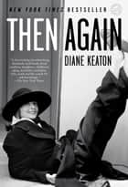 Then Again ebook by Diane Keaton, Anna Quindlen