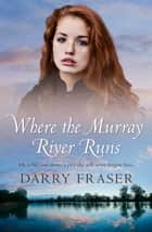 Where The Murray River Runs ekitaplar by Darry Fraser