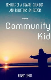 Community Kid - Memories from a bizarre childhood & reflections on leaving ebook by Kenny Lenox