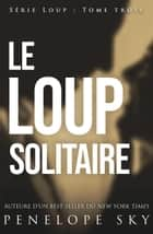 Le loup solitaire - Loup, #3 ebook by Penelope Sky