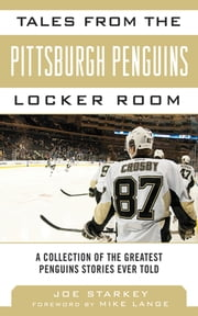 Tales from the Pittsburgh Penguins Locker Room - A Collection of the Greatest Penguins Stories Ever Told ebook by Joe Starkey,Mike Lange