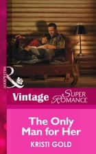 The Only Man for Her (Mills & Boon Vintage Superromance) (Delta Secrets, Book 3) ebook by Kristi Gold
