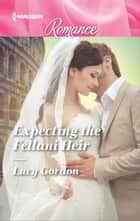 Expecting the Fellani Heir ebook by Lucy Gordon