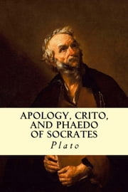 Apology, Crito, and Phaedo of Socrates ebook by Plato