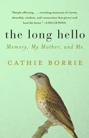 The Long Hello - Memory, My Mother, and Me ebook by Cathie Borrie