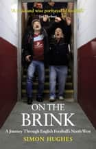 On the Brink - A Journey Through English Football's North West ebook by Simon Hughes