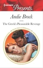 The Greek's Pleasurable Revenge - A Secret Baby Romance 電子書 by Andie Brock