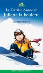Juliette 1 - La Terrible Année de Juliette la boulette ebook by Nathalie Fredette