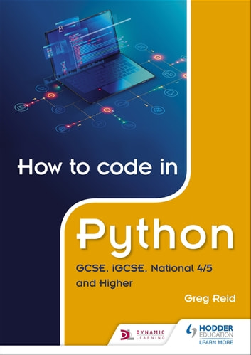 How to code in Python: GCSE, iGCSE, National 4/5 and Higher ebook by Greg Reid