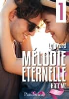 Hate me - Mélodie Éternelle, T1 ebook by Lyly Ford
