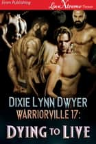 Warriorville 17: Dying to Live ebook by Dixie Lynn Dwyer