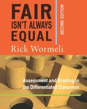 Fair Isn't Always Equal, 2nd edition - Assessment & Grading in the Differentiated Classroom ebook by Rick Wormeli