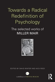 Towards a Radical Redefinition of Psychology - The selected works of Miller Mair ebook by Miller Mair,David Winter,Nick Reed