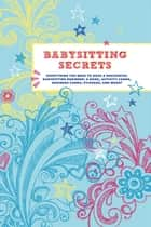 Babysitting Secrets ebook by Chronicle Books