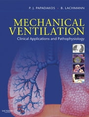 Mechanical Ventilation - Clinical Applications and Pathophysiology ebook by Peter J. Papadakos,B. Lachmann