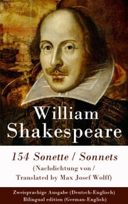 154 Sonette (Nachdichtung von / Translated by Max Josef Wolff) / Sonnets - Zweisprachige Ausgabe (Deutsch-Englisch) / Bilingual edition (German-English) ebook by William Shakespeare, Schlegel-Tieck, Max J. Wolff