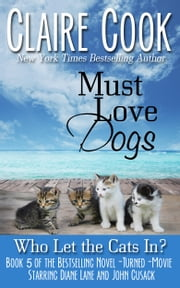 Must Love Dogs: Who Let the Cats In? ebook by Claire Cook