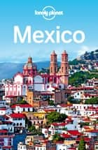 Lonely Planet Mexico ebook by Lonely Planet,John Noble,Kate Armstrong,Stuart Butler,John Hecht,Beth Kohn,Adam Skolnick,Iain Stewart,Phillip Tang,Lucas Vidgen