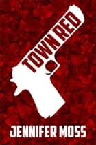 Town Red ebook by Jennifer Moss