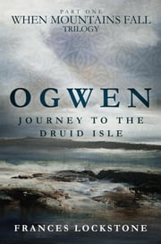 Ogwen - Journey to the Druid Isle ebook by Frances Lockstone