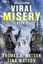 Viral Misery: Revelations - Viral Misery, #3 ebook by Thomas A Watson