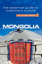 Mongolia - Culture Smart! - The Essential Guide to Customs & Culture ebook by Alan Sanders