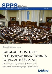 Language Conflicts in Contemporary Estonia, Latvia, and Ukraine - A Comparative Exploration of Discourses in Post-Soviet Russian-Language Digital Media ebook by Ksenia Maksimovtsova
