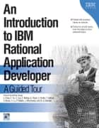 An Introduction to IBM Rational Application Developer ebook by Valentina Birsan,Jane Fung,Christina Lau,Ellen McKay,Colin Yu