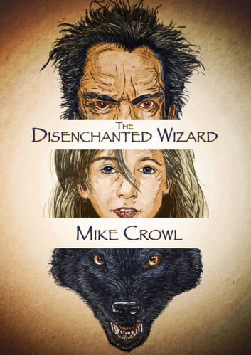 The Disenchanted Wizard ebook by Mike Crowl