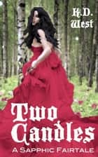 Two Candles: A Sapphic Fairytale ebook by K.D. West