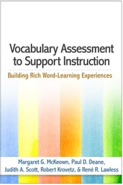 Vocabulary Assessment to Support Instruction - Building Rich Word-Learning Experiences ebook by Margaret G. McKeown, PhD, Paul D. Deane,...