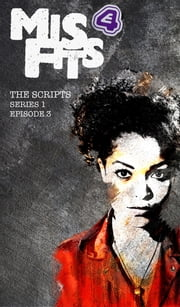 Misfits, The Scripts Series One - Episode Three ebook by Howard Overman,Steve Tribe