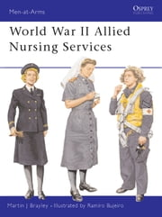 World War II Allied Nursing Services ebook by Martin Brayley,Ramiro Bujeiro