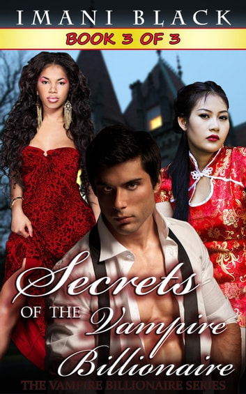 Secrets of the Vampire Billionaire - Book 3 - Secrets of the Vampire Billionaire (The Vampire Billionaire Romance Series 2), #3 ebook by Imani Black