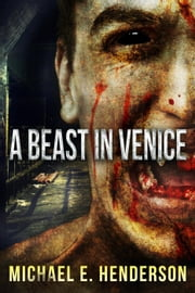 A Beast in Venice ebook by Michael Henderson,Michael E. Henderson