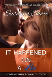 It Happened on a Lie (Contemporary Romances to Go 1) ebook by Susanna Shore